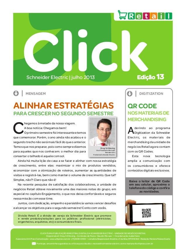 CLICK É UMA PUBLICAÇÃO BIMESTRAL DIGITAL DA SCHNEIDER ELECTRIC - UNIDADE DE NEGÓCIOS RETAIL Responsável: Oney Schliesing -...