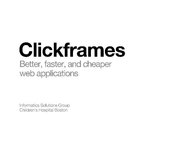 Clickframes  Better,  faster,  and cheaper web applications  Informatics Solutions Group Children's Hospital Boston