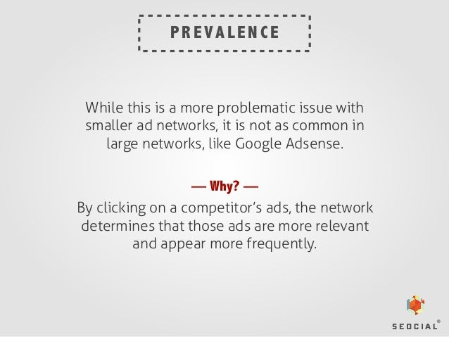 P R E VA L E N C E  While this is a more problematic issue with smaller ad networks, it is not as common in large networks...