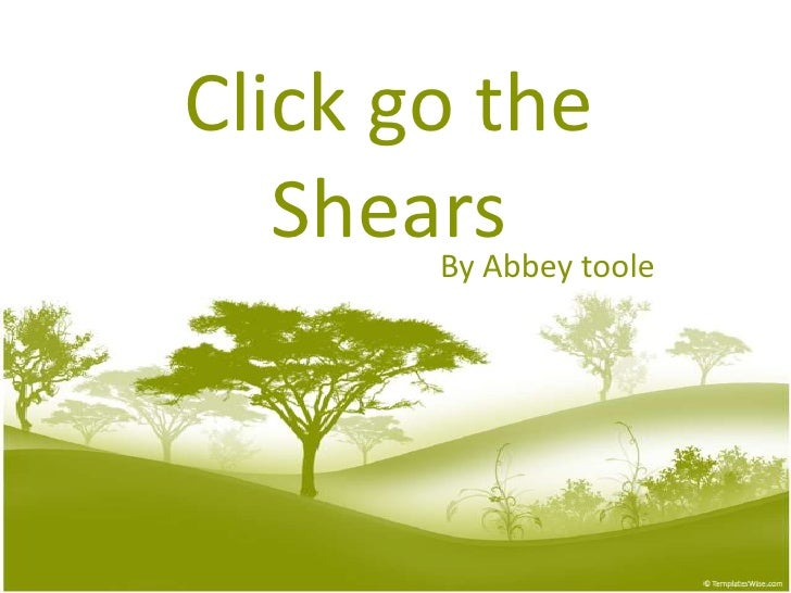 Click go the   Shears toole        By Abbey