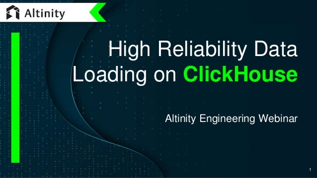 High Reliability Data Loading on ClickHouse Altinity Engineering Webinar 1