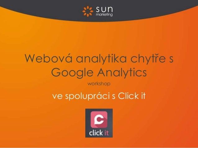 ve spolupráci s Click it Webová analytika chytře s Google Analytics workshop