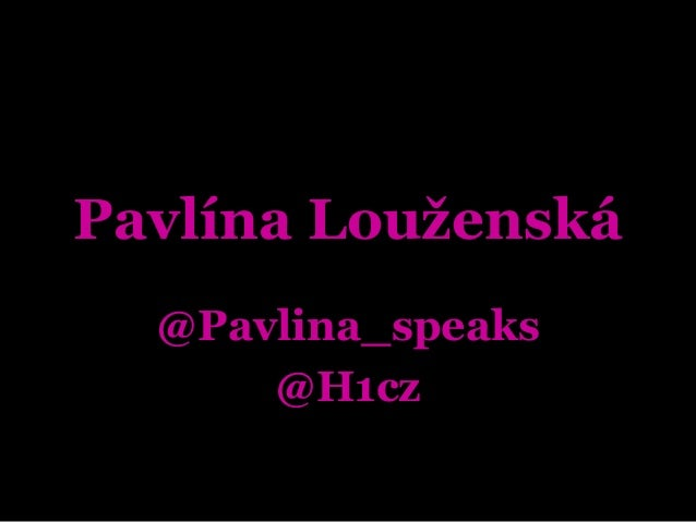 Pavlína Louženská  @Pavlina_speaks  @H1cz