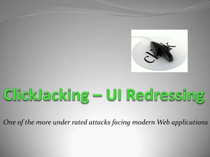  What is ClickJacking? Demo How Users can be Affected Similarities with another Attack How to protect Web Application...