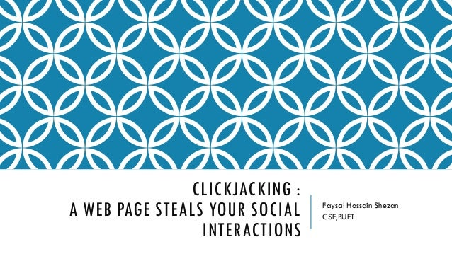 CLICKJACKING : A WEB PAGE STEALS YOUR SOCIAL INTERACTIONS Faysal Hossain Shezan CSE,BUET