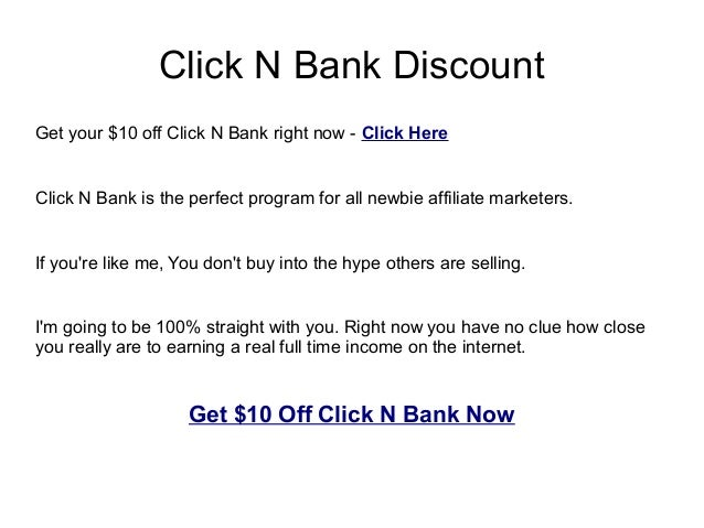 Click N Bank DiscountGet your $10 off Click N Bank right now - Click HereClick N Bank is the perfect program for all newbi...