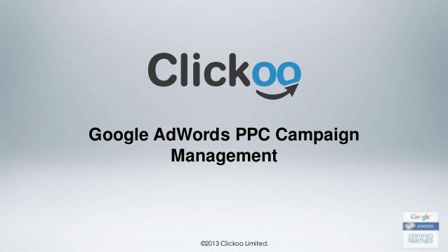 Google AdWords PPC Campaign         Management           ©2013 Clickoo Limited.