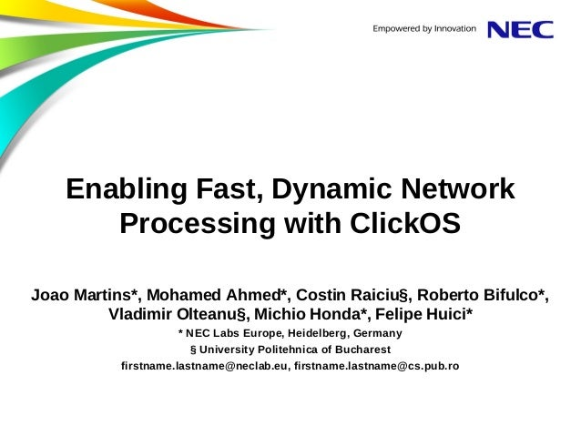 Enabling Fast, Dynamic Network Processing with ClickOS Joao Martins*, Mohamed Ahmed*, Costin Raiciu§, Roberto Bifulco*, Vl...