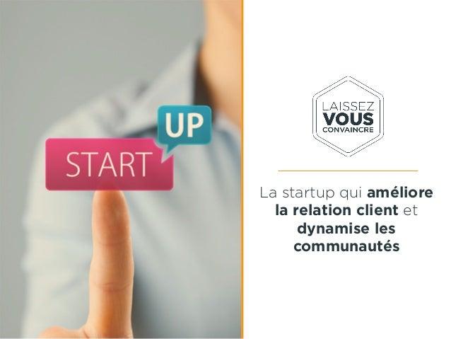 La startup qui améliore la relation client et dynamise les communautés