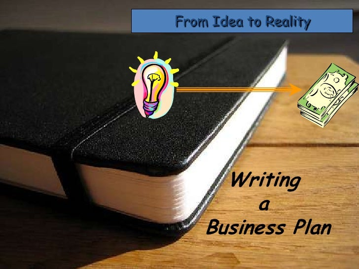 From Idea to Reality<br />Writing a Business Plan<br />