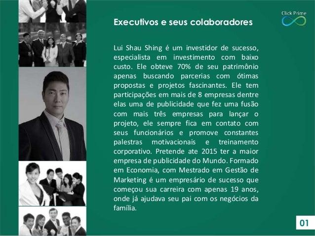 Executivos e seus colaboradores Lui Shau Shing é um investidor de sucesso, especialista em investimento com baixo custo. E...