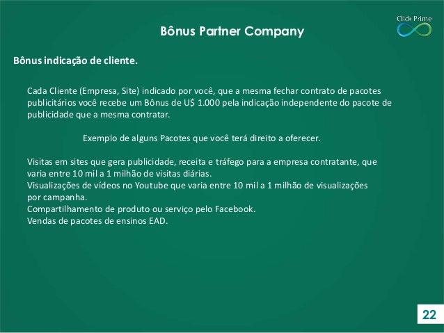 Cada Cliente (Empresa, Site) indicado por você, que a mesma fechar contrato de pacotes publicitários você recebe um Bônus ...
