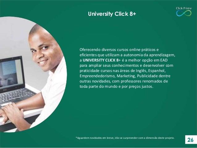 Oferecendo diversos cursos online práticos e eficientes que utilizam a autonomia da aprendizagem, a UNIVERSITY CLICK 8+ é ...