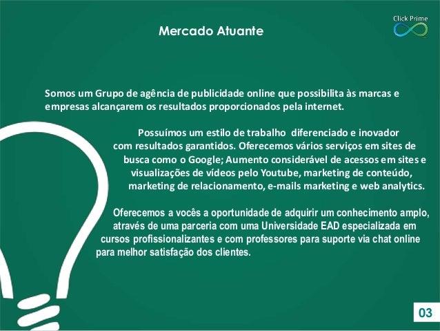 Somos um Grupo de agência de publicidade online que possibilita às marcas e empresas alcançarem os resultados proporcionad...