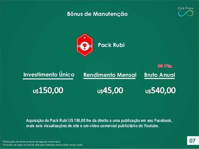 Aquisição do Pack Rubi U$ 150,00 lhe da direito a uma publicação em seu Facebook, mais seis visualizações de site e um víd...