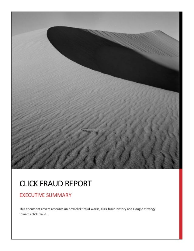 CLICK	   FRAUD	   REPORT	    EXECUTIVE	   SUMMARY	    This	   document	   covers	   research	   on	   how	 ...