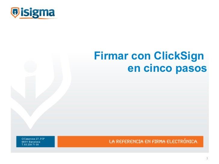 Firmar con ClickSign                            en cinco pasosC/Casanova 27, 5º2ª08011 BarcelonaT. 93 238 71 08           ...