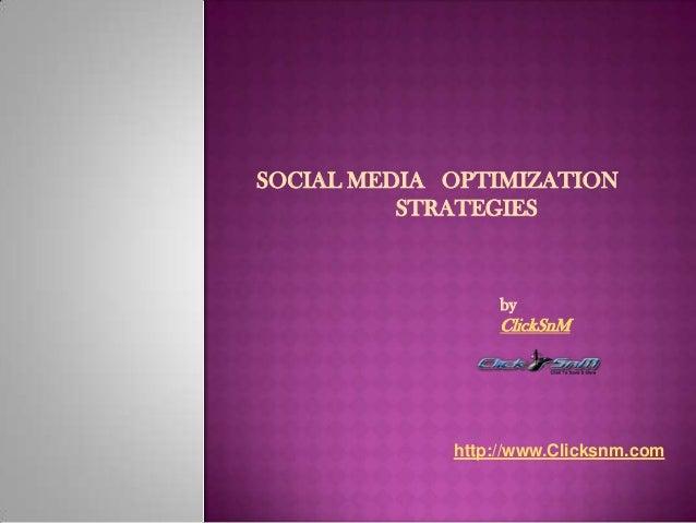 SOCIAL MEDIA OPTIMIZATIONSTRATEGIESbyClickSnMhttp://www.Clicksnm.com