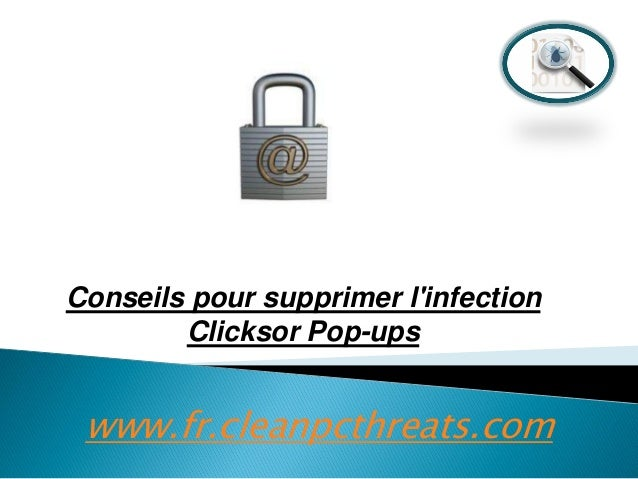 Conseils pour supprimer l'infection Clicksor Pop-ups  www.fr.cleanpcthreats.com