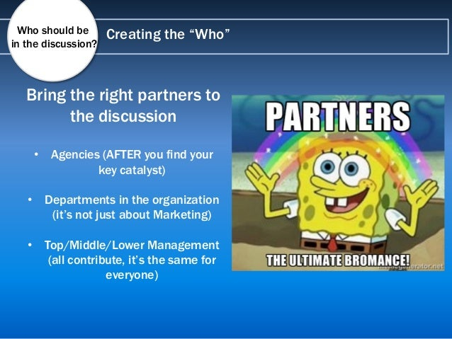 """Creating the """"Who"""" Bring the right partners to the discussion • Agencies (AFTER you find your key catalyst) • Departments ..."""