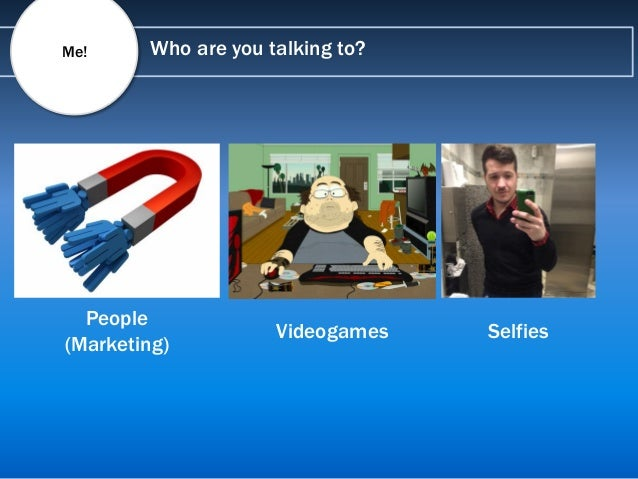 Who are you talking to?Me! People (Marketing) Videogames Selfies