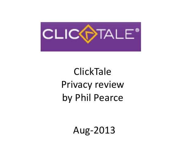 ClickTale Privacy review by Phil Pearce Aug-2013