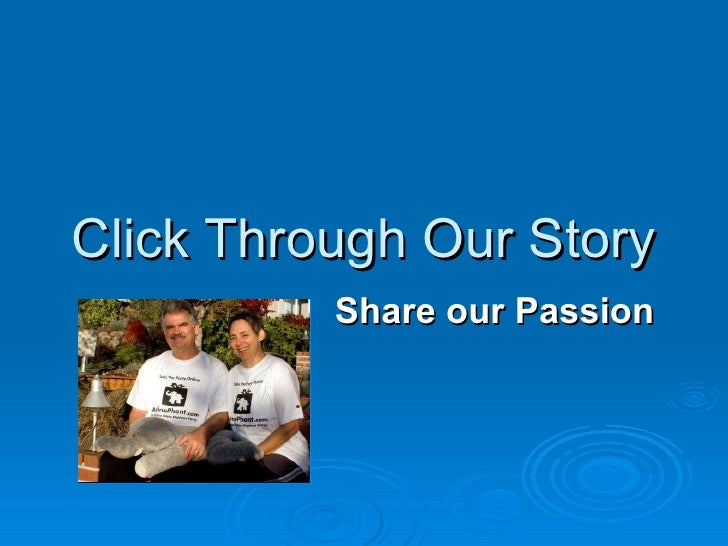 Click Through Our Story Share our Passion