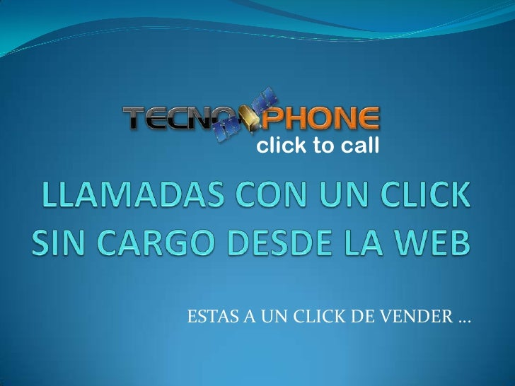 click to callESTAS A UN CLICK DE VENDER …