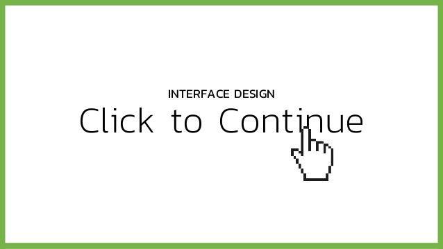 Click to Continue INTERFACE DESIGN