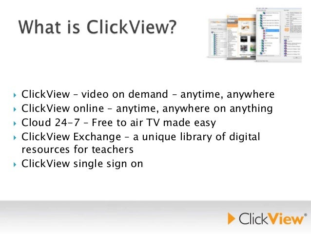        ClickView – video on demand – anytime, anywhere ClickView online – anytime, anywhere on anything Cloud 24-7 – ...
