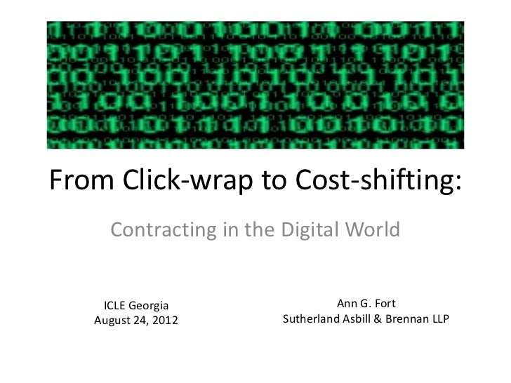 From Click-wrap to Cost-shifting:     Contracting in the Digital World    ICLE Georgia                  Ann G. Fort   Augu...