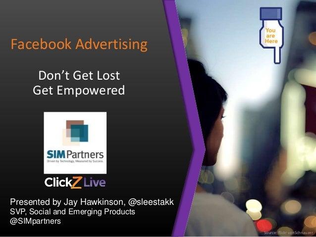 Your logo here. Facebook Advertising Don't Get Lost Get Empowered Source: flickr vonSchnauzer Presented by Jay Hawkinson, ...