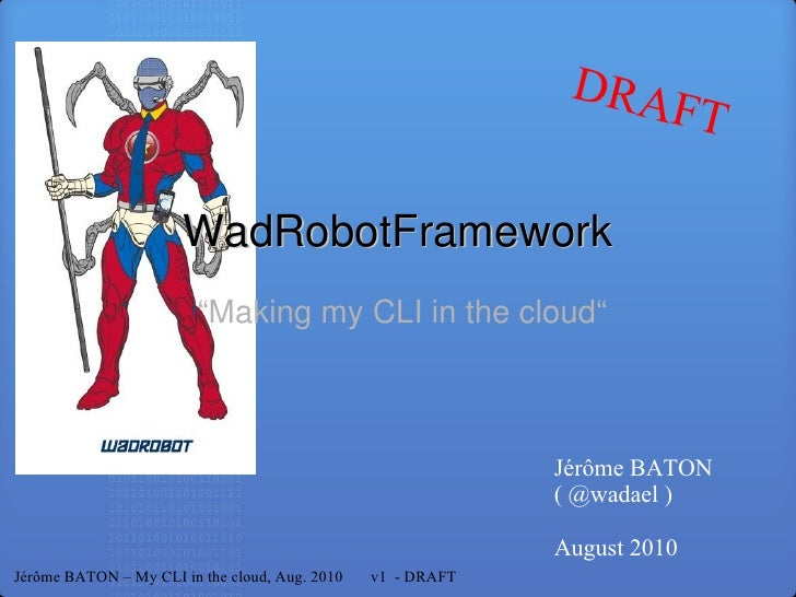 """ Making my CLI in the cloud"" WadRobotFramework Jérôme BATON ( @wadael ) August 2010 Jérôme BATON – My CLI in the cloud, A..."