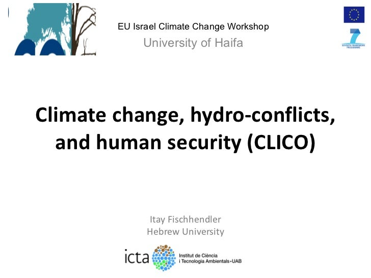 Climate change, hydro-conflicts, and human security (CLICO) Itay Fischhendler Hebrew University EU Israel Climate Change W...