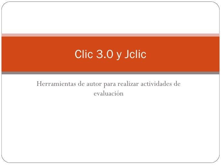 Herramientas de autor para realizar actividades de evaluación Clic 3.0 y Jclic