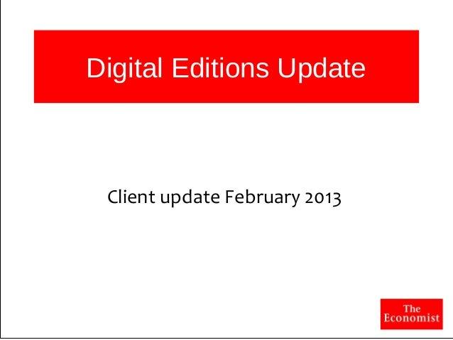 Digital Editions Update Digital Editions Update Client update February 2013