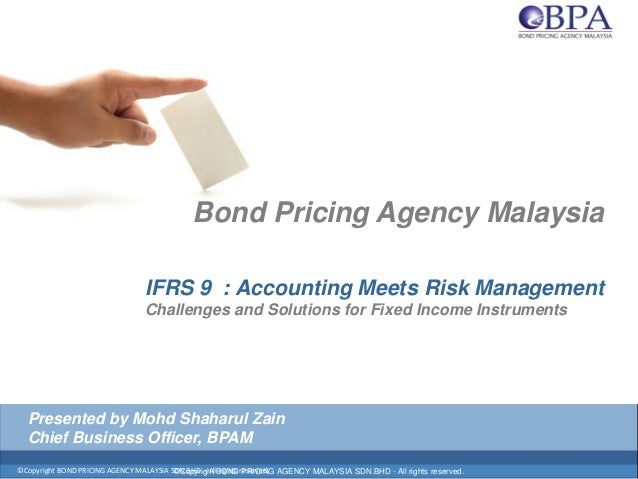 ©Copyright BOND PRICING AGENCY MALAYSIA SDN.BHD. - All rights reserved. Bond Pricing Agency Malaysia IFRS 9 : Accounting M...