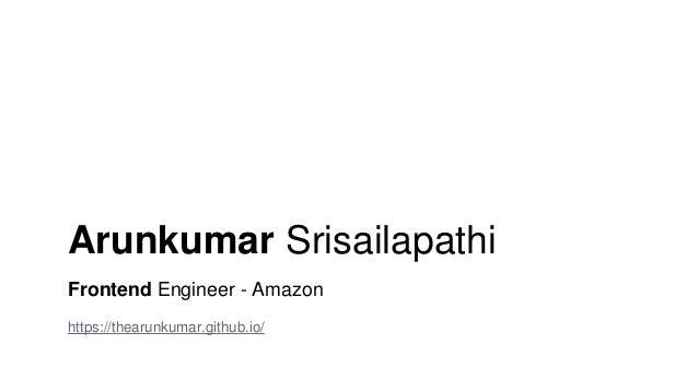 Arunkumar Srisailapathi Frontend Engineer - Amazon https://thearunkumar.github.io/