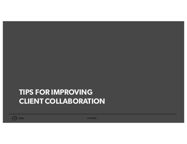 #ClioWeb TIPS FOR IMPROVING CLIENT COLLABORATION