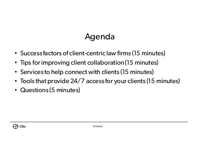 #ClioWeb Agenda • Successfactorsof client-centriclaw firms (15 minutes) • Tips for improving client collaboration(15 minut...