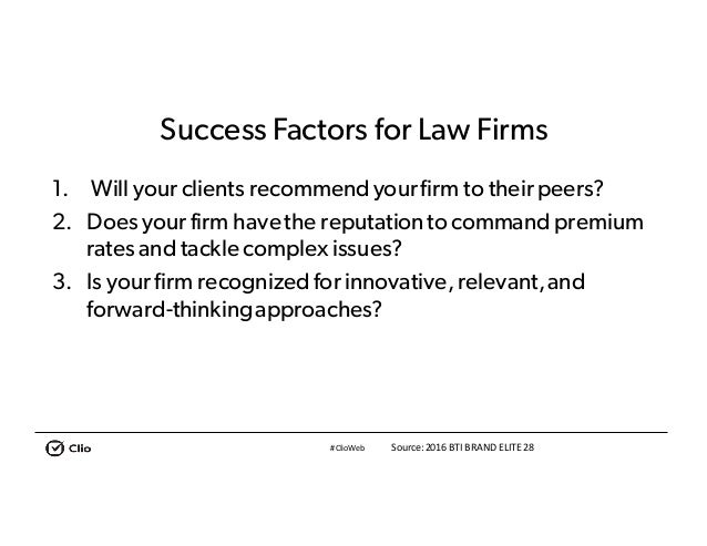 #ClioWeb Success Factors for Law Firms 1. Will your clients recommendyourfirm to their peers? 2. Does your firm havethe re...