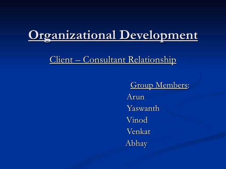Organizational Development    Client – Consultant Relationship                         Group Members:                     ...