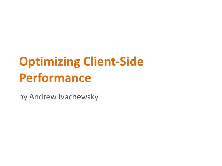 Optimizing Client-Side Performance<br />by Andrew Ivachewsky<br />