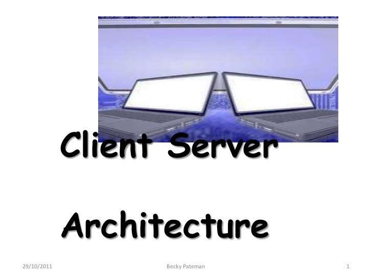 Client Server             Architecture29/10/2011         Becky Pateman   1