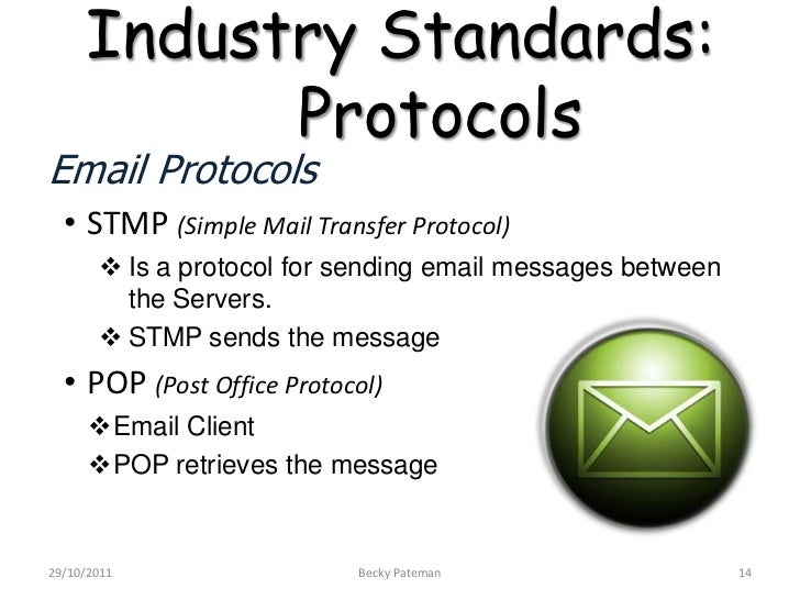 Industry Standards:           ProtocolsEmail Protocols  • STMP (Simple Mail Transfer Protocol)        Is a protocol for s...