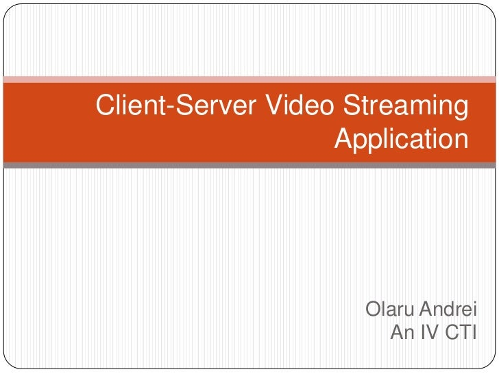 Client-Server Video Streaming                   Application                     Olaru Andrei                       An IV CTI
