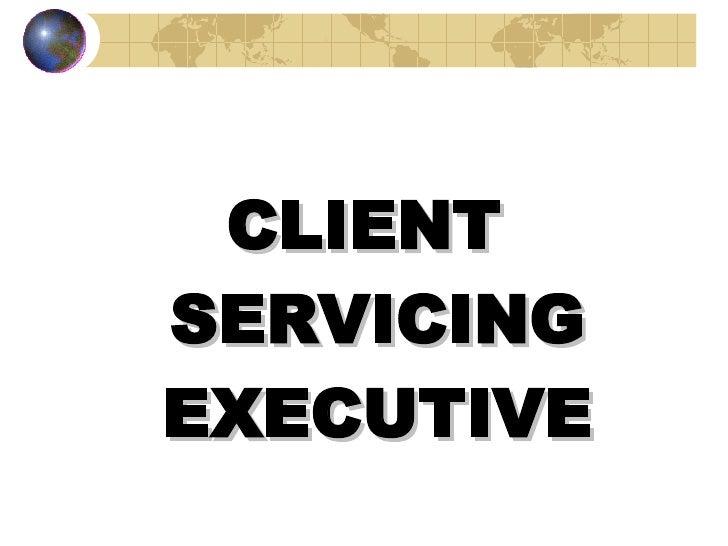 <ul><li>CLIENT SERVICING EXECUTIVE </li></ul>