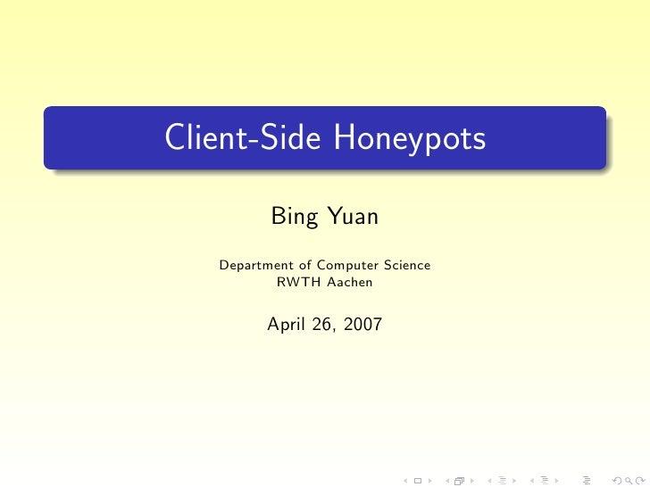 Client-Side Honeypots            Bing Yuan    Department of Computer Science           RWTH Aachen            April 26, 2007