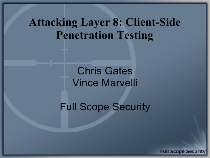 Attacking Layer 8: Client-Side      Penetration Testing            Chris Gates         Vince Marvelli        Full Scope Se...