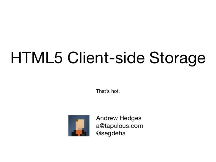HTML5 Client-side Storage          That's hot.          Andrew Hedges          a@tapulous.com          @segdeha